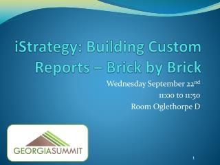 iStrategy: Building Custom Reports – Brick by Brick