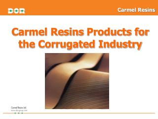 Carmel Resins  Products for  the Corrugated Industry