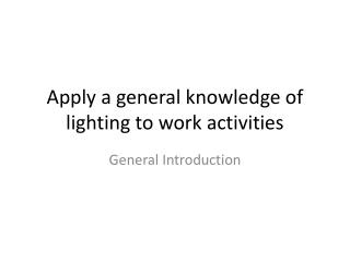 Apply a general knowledge of lighting to work activities