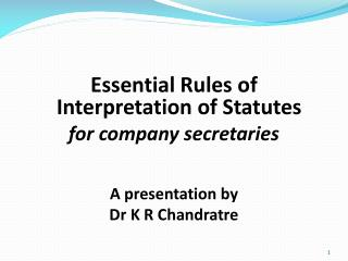 Essential Rules of Interpretation of Statutes for company secretaries A presentation by