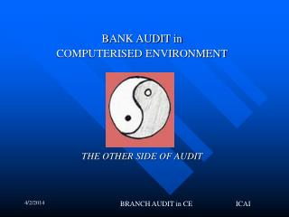 BANK AUDIT in COMPUTERISED ENVIRONMENT        THE OTHER SIDE OF AUDIT