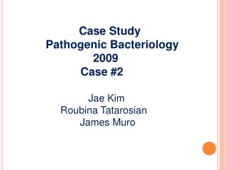 Case Study       Pathogenic Bacteriology                      2009                  Case 2                        Jae Ki