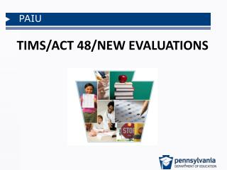 TIMS/ACT 48/NEW EVALUATIONS