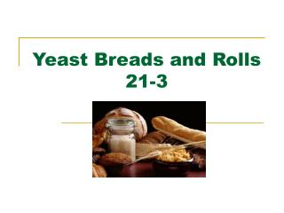 Yeast Breads and Rolls 21-3