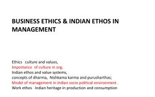 BUSINESS ETHICS & INDIAN ETHOS IN MANAGEMENT Ethics   culture and values,