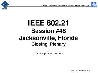 IEEE 802.21 Session #48 Jacksonville, Florida  Closing  Plenary