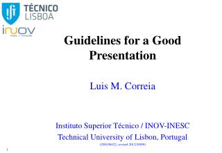 Guidelines for a Good Presentation Luis M. Correia Instituto Superior Técnico / INOV-INESC