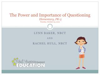 The Power and Importance of Questioning  Elementary, PK-5 Tuesday, October 23, 2012