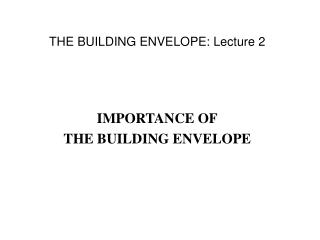 THE BUILDING ENVELOPE: Lecture 2