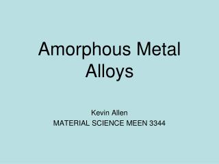 Amorphous Metal Alloys