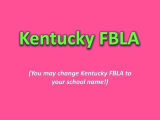 (You may change Kentucky FBLA to your school name!)