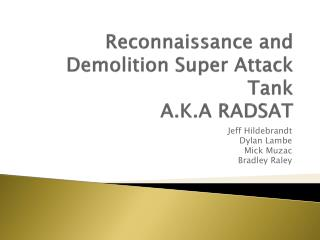 Reconnaissance and Demolition Super Attack Tank A.K.A RADSAT