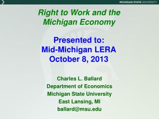 Right to Work and the  Michigan Economy Presented  to: Mid-Michigan LERA October  8,  2013