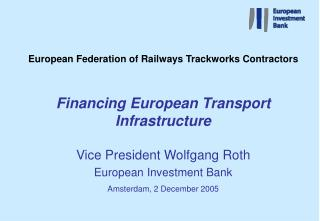 European Federation of Railways Trackworks Contractors  Financing European Transport Infrastructure  Vice President Wolf