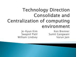 Technology Direction  Consolidate  and  Centralization of  computing environment