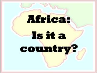Africa: Is it a country?