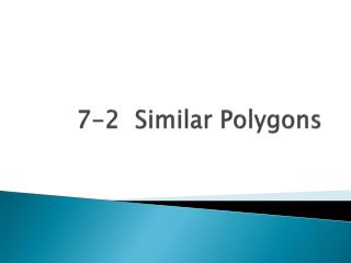 7-2  Similar Polygons