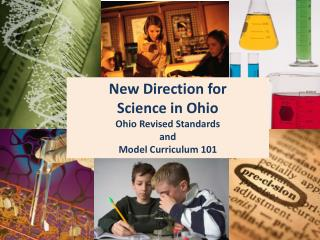 New Direction for  Science in Ohio Ohio Revised Standards  and  Model Curriculum 101