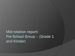 Mid-rotation report:  Pre-School Group – (Grade 1 and Kinder)