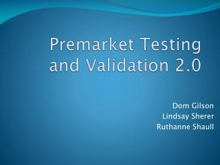 Premarket Testing and  Validation 2.0