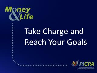 Take Charge and Reach Your  Goals