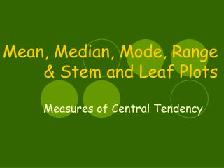 Mean, Median,  Mode, Range & Stem and Leaf Plots