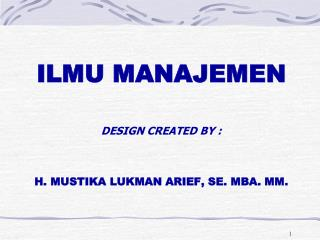 DESIGN CREATED BY : H. MUSTIKA LUKMAN ARIEF, SE. MBA. MM.