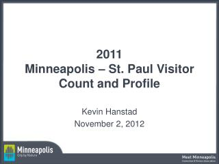 2011 Minneapolis – St. Paul Visitor Count and Profile