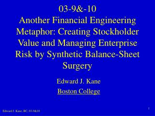 03-9&-10 Another Financial Engineering Metaphor: Creating Stockholder Value and Managing Enterprise Risk by Synthetic Ba