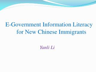 E-Government Information Literacy            for New Chinese Immigrants