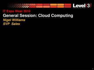 IT Expo West 2010 General Session: Cloud Computing Nigel Williams SVP  Sales