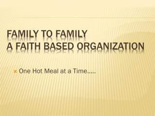 Family to Family a FAITH BASED ORGANIZATION