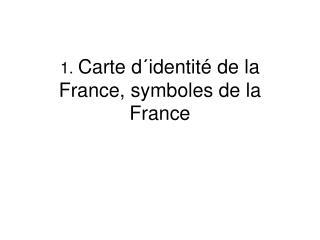 1.  Carte d´identité de la France, symboles de la France