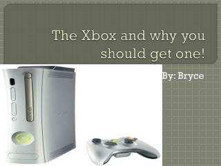The Xbox and why you should get one!
