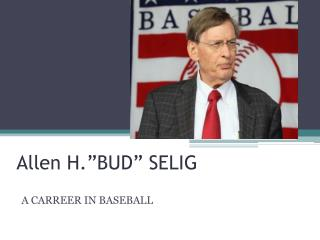 """Allen H.""""BUD"""" SELIG"""