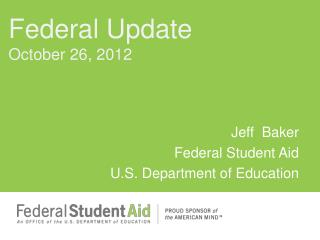 Jeff  Baker Federal Student Aid  U.S. Department of Education