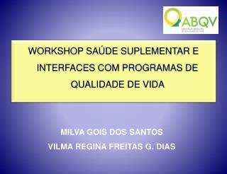 WORKSHOP SAÚDE SUPLEMENTAR E INTERFACES COM PROGRAMAS DE QUALIDADE DE VIDA