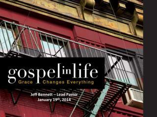 Jeff Bennett – Lead Pastor January 19 th , 2014