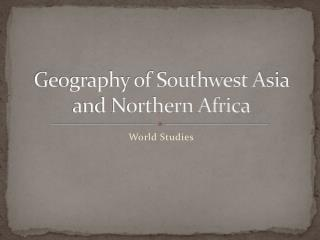 Geography of Southwest Asia and Northern Africa