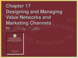 Chapter 17   Designing and Managing Value Networks and Marketing Channels by