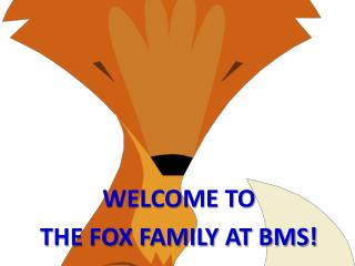 WELCOME TO  THE FOX FAMILY AT BMS!