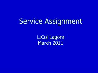 Service Assignment LtCol Lagore March 2011