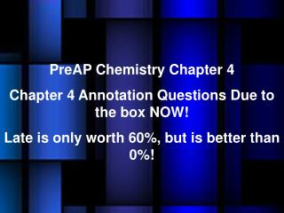 PreAP Chemistry Chapter  4 Chapter 4 Annotation Questions Due to the box NOW!