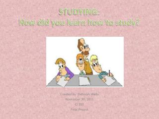 STUDYING: How did you learn how to study?