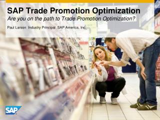 SAP Trade Promotion  Optimization Are you on the path to Trade Promotion Optimization?
