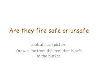 Are they fire safe or unsafe