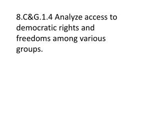 8.C&G.1.4 Analyze access to democratic rights and freedoms among various groups.