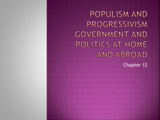 Populism and Progressivism Government and Politics at Home and Abroad