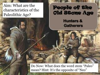 People of the  Old Stone  Age Hunters &  Gatherers