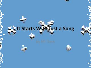 It Starts With Just a Song